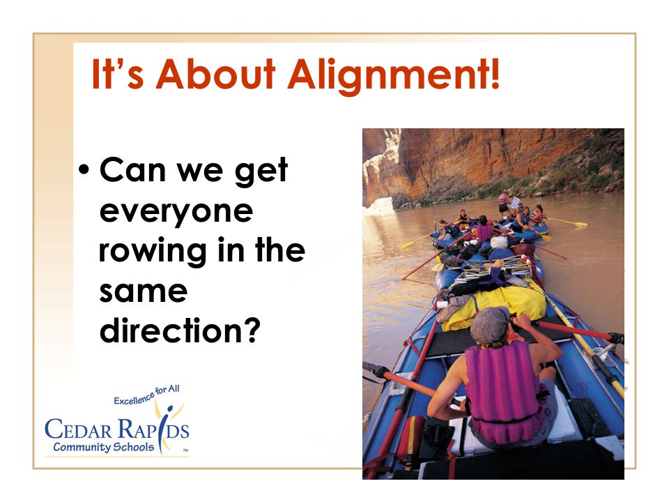 Its About Alignment! Can we get everyone rowing in the same direction