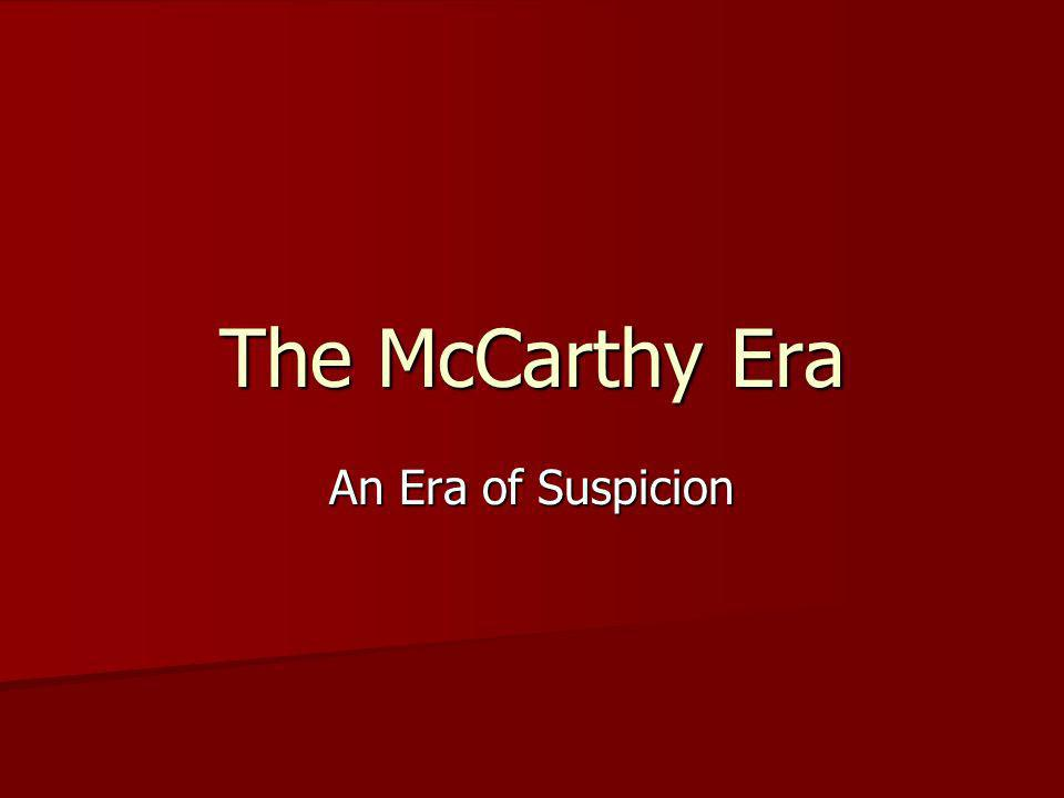 The McCarthy Era An Era of Suspicion