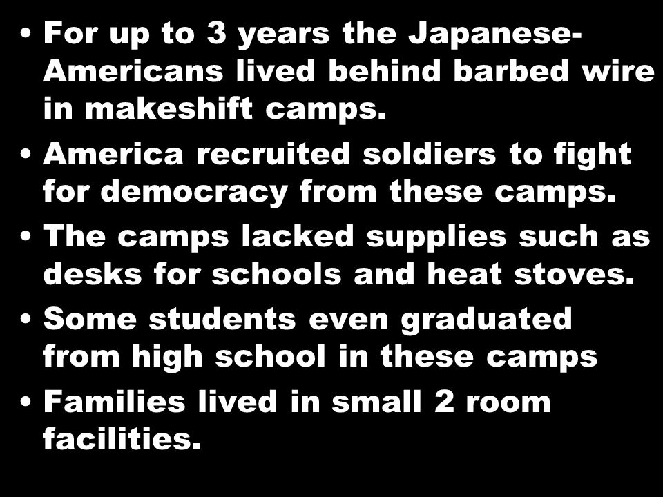 For up to 3 years the Japanese- Americans lived behind barbed wire in makeshift camps.