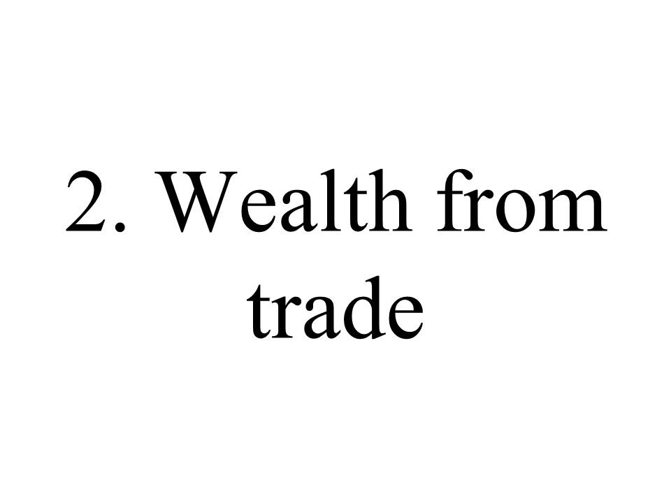 2. Wealth from trade