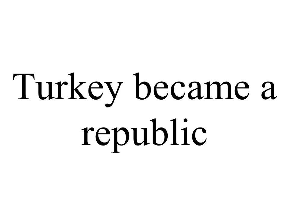 Turkey became a republic