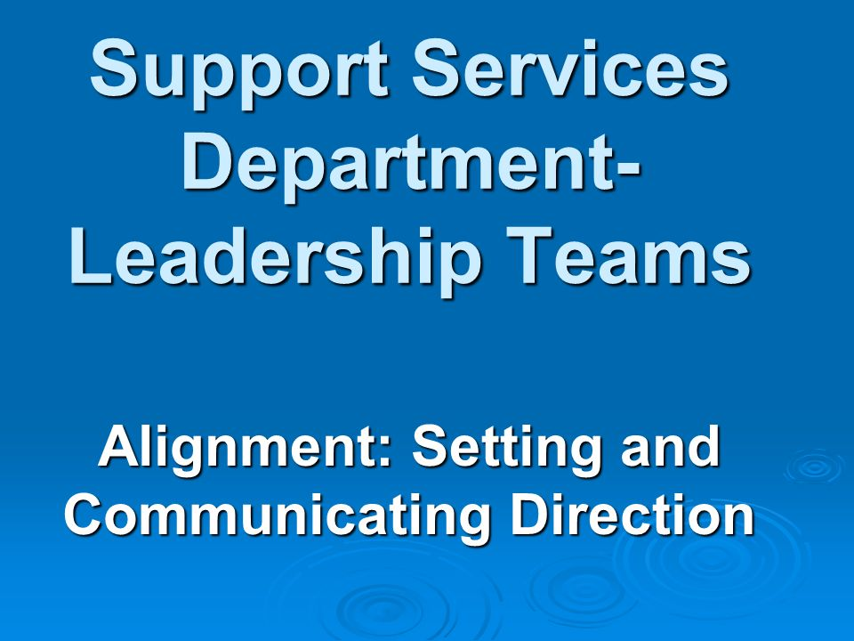 Support Services Department- Leadership Teams Alignment: Setting and Communicating Direction