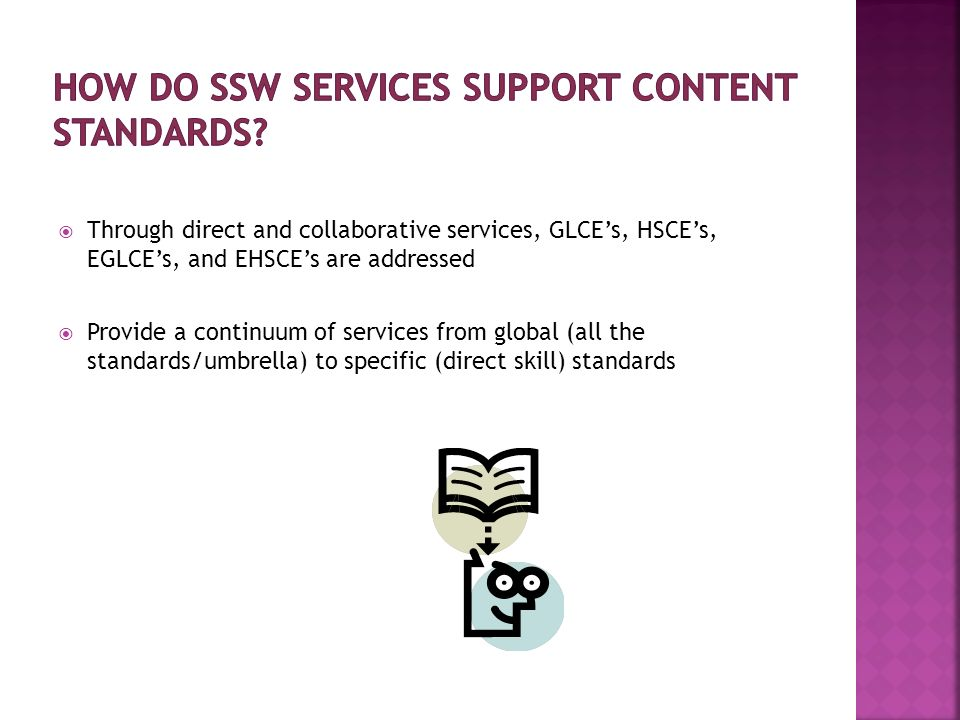 Through direct and collaborative services, GLCEs, HSCEs, EGLCEs, and EHSCEs are addressed Provide a continuum of services from global (all the standards/umbrella) to specific (direct skill) standards