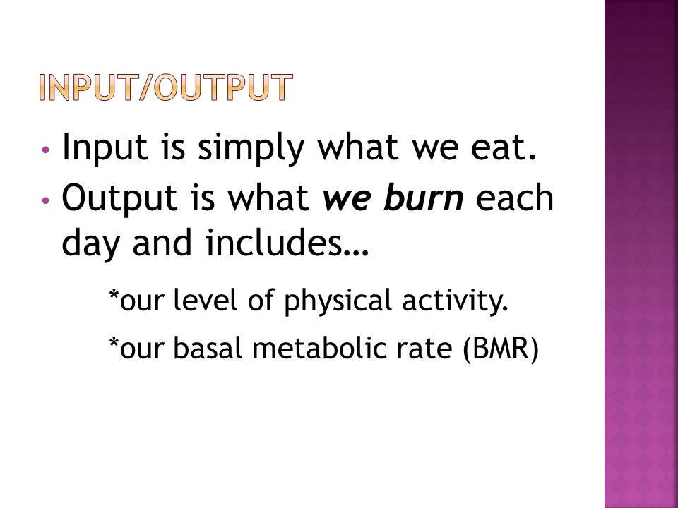 Input is simply what we eat.