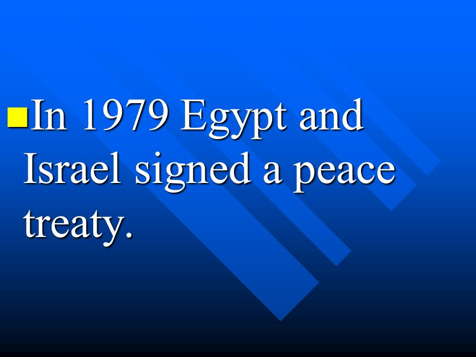 In 1979 Egypt and Israel signed a peace treaty. In 1979 Egypt and Israel signed a peace treaty.