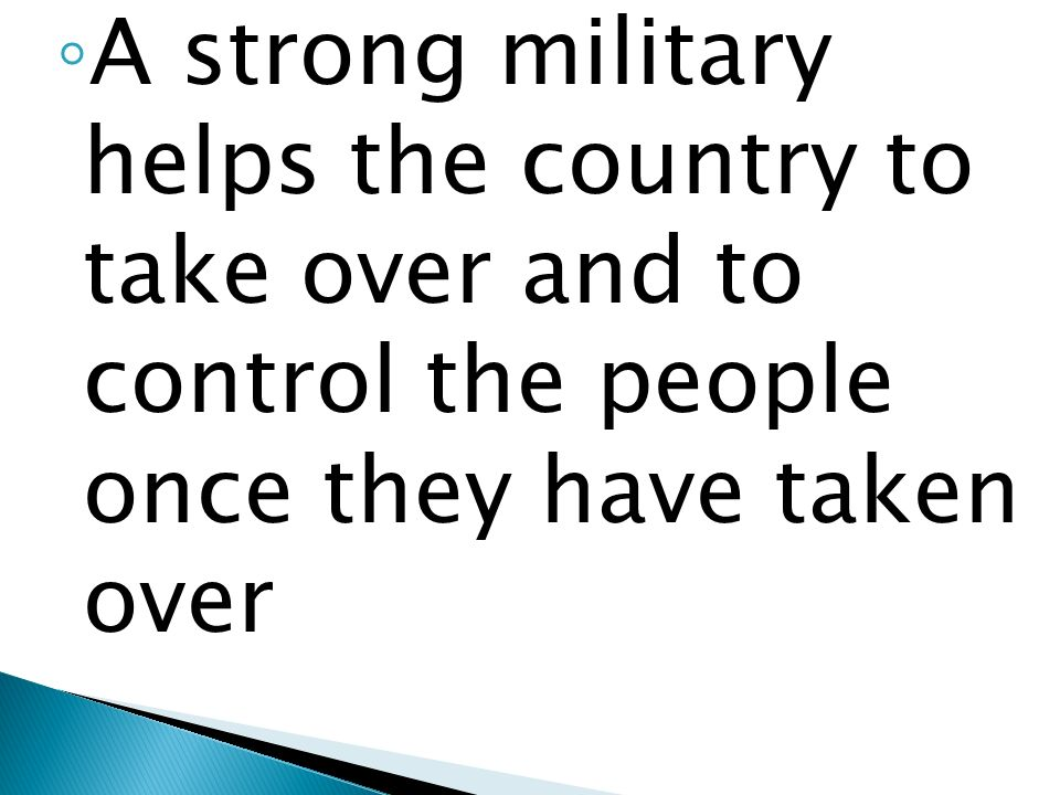 A strong military helps the country to take over and to control the people once they have taken over