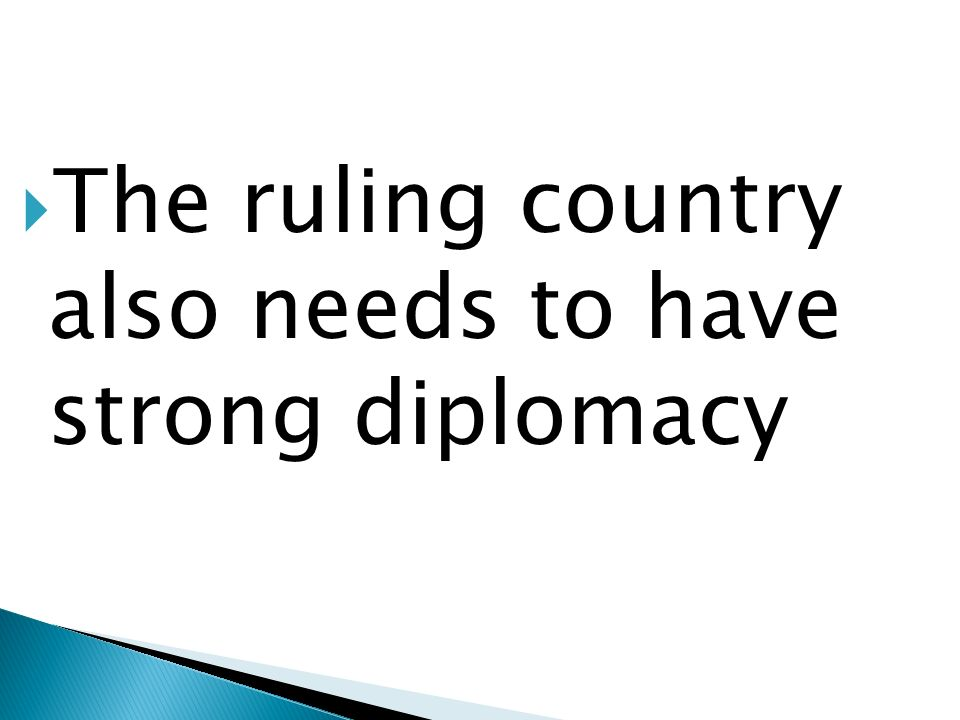 The ruling country also needs to have strong diplomacy