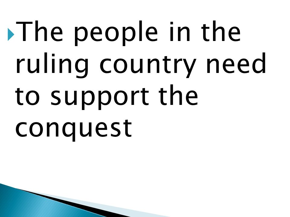 The people in the ruling country need to support the conquest