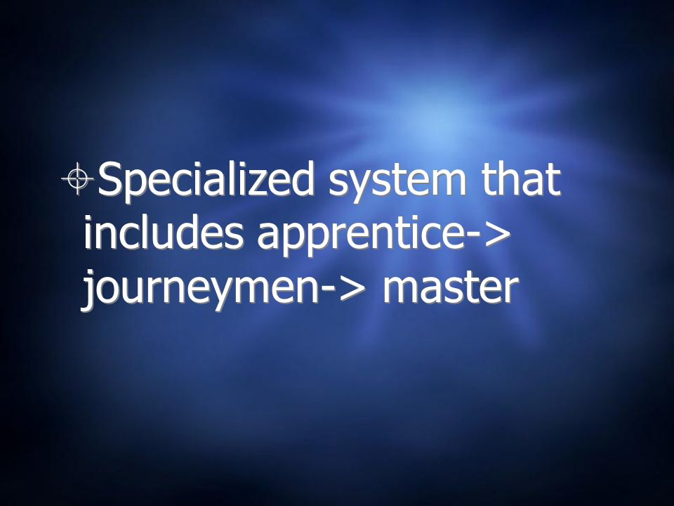 Specialized system that includes apprentice-> journeymen-> master