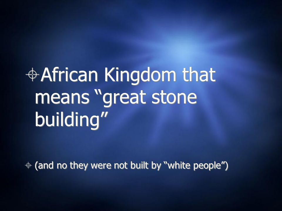 African Kingdom that means great stone building (and no they were not built by white people) African Kingdom that means great stone building (and no they were not built by white people)