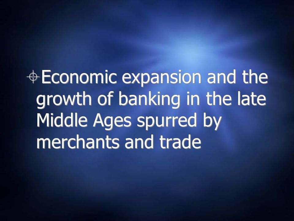 Economic expansion and the growth of banking in the late Middle Ages spurred by merchants and trade