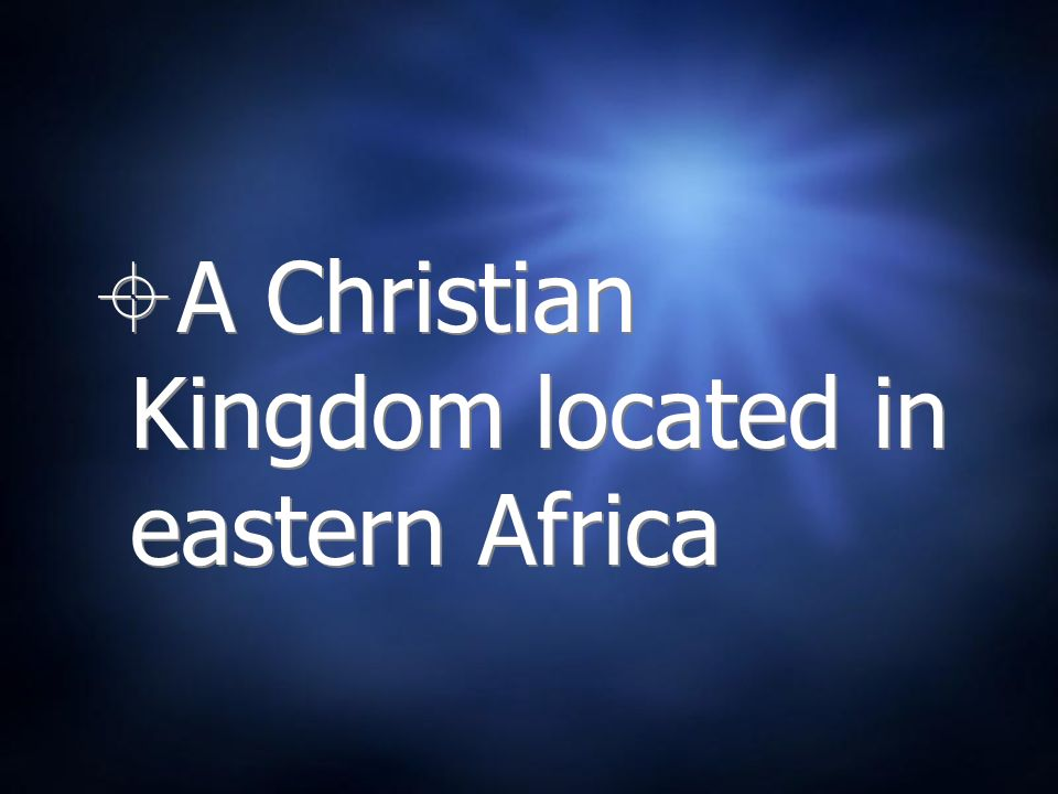 A Christian Kingdom located in eastern Africa
