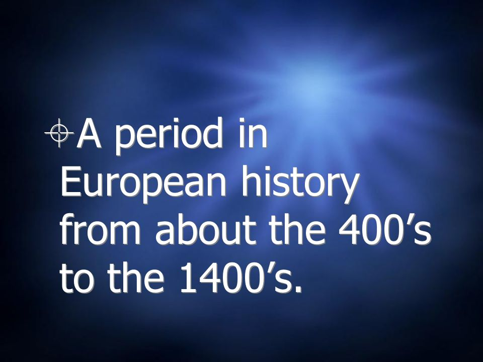 A period in European history from about the 400s to the 1400s.