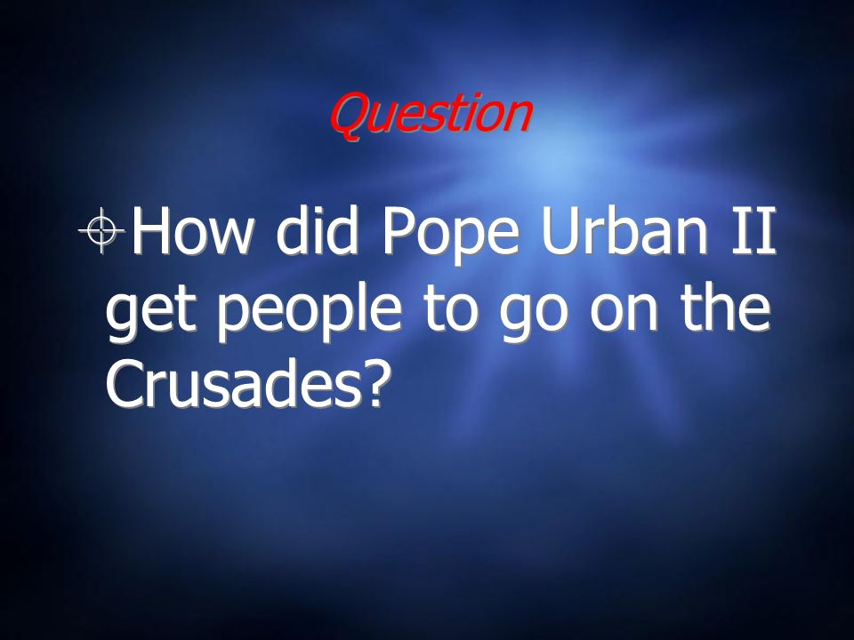 Question How did Pope Urban II get people to go on the Crusades