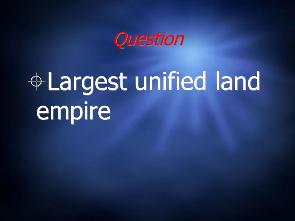Question Largest unified land empire