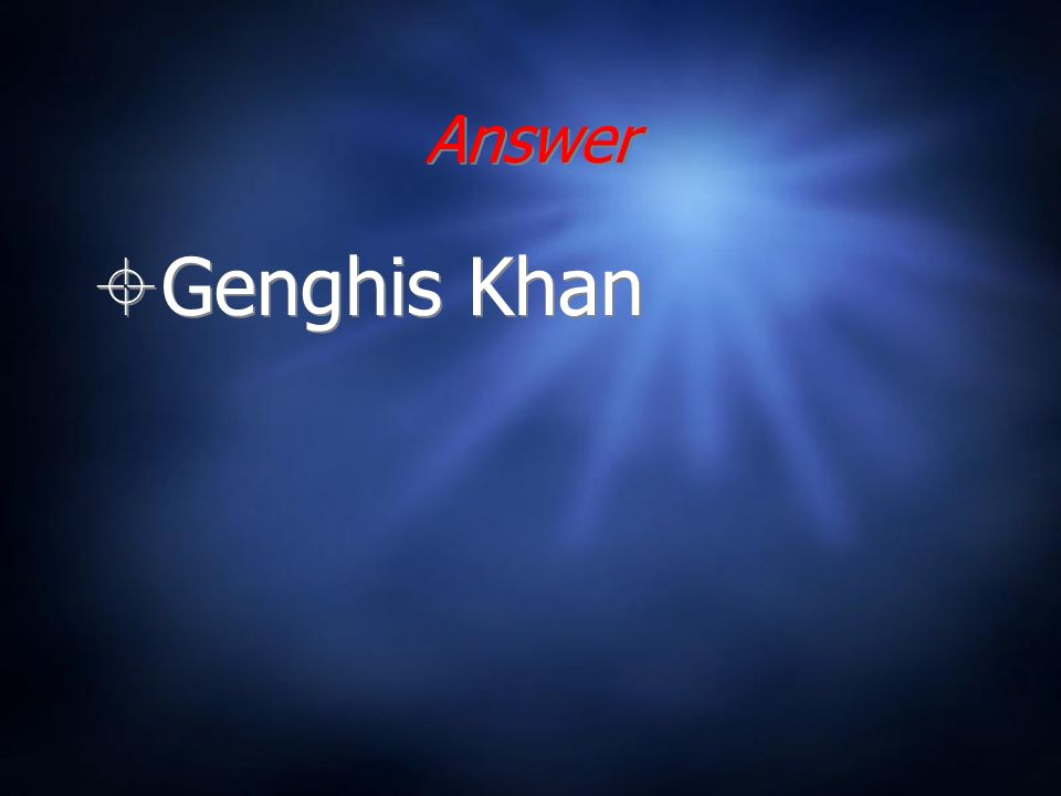 Answer Genghis Khan