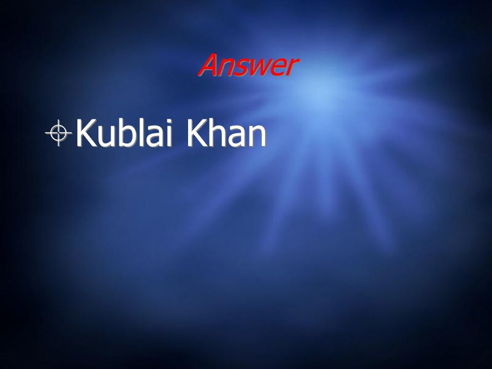Answer Kublai Khan