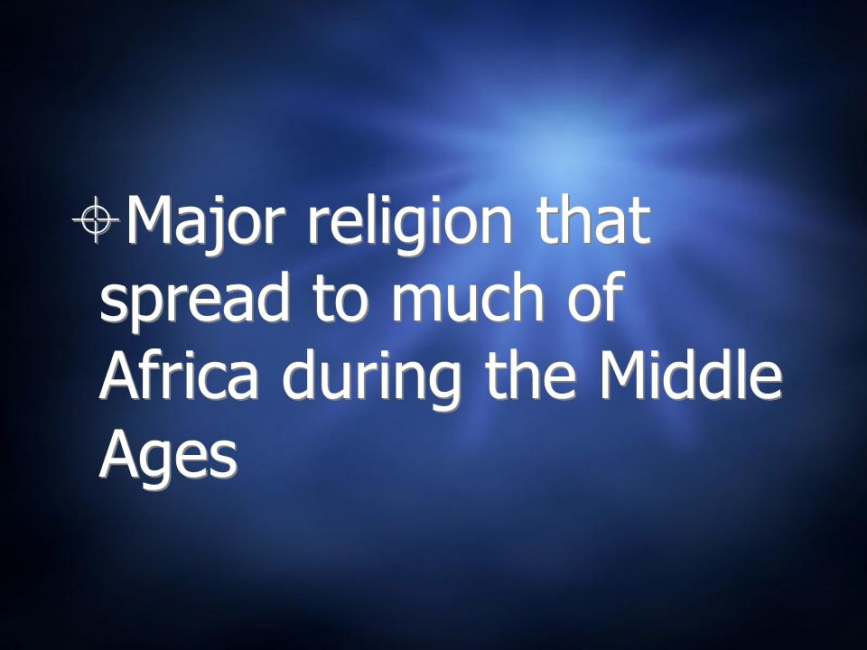 Major religion that spread to much of Africa during the Middle Ages