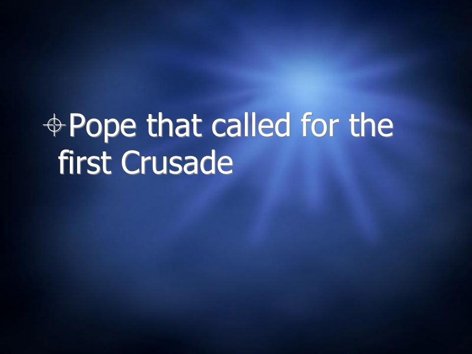 Pope that called for the first Crusade