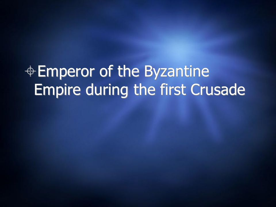 Emperor of the Byzantine Empire during the first Crusade
