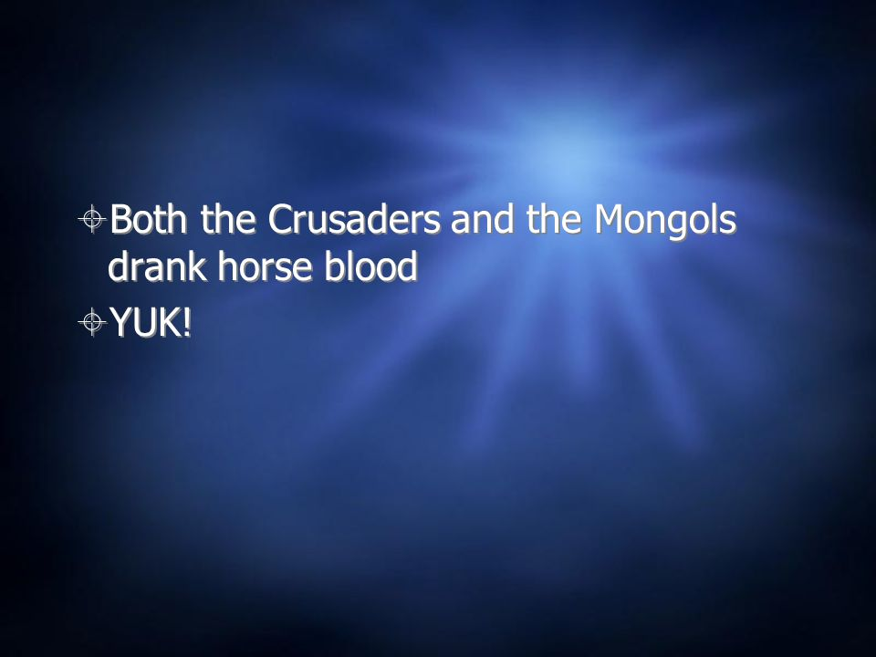 Both the Crusaders and the Mongols drank horse blood YUK.