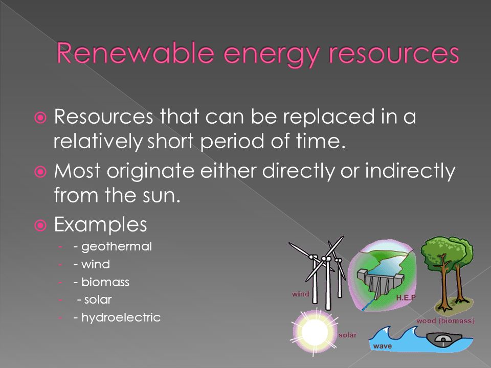 Resources that can be replaced in a relatively short period of time.