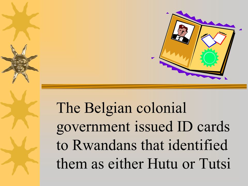 The Belgian colonial government issued ID cards to Rwandans that identified them as either Hutu or Tutsi