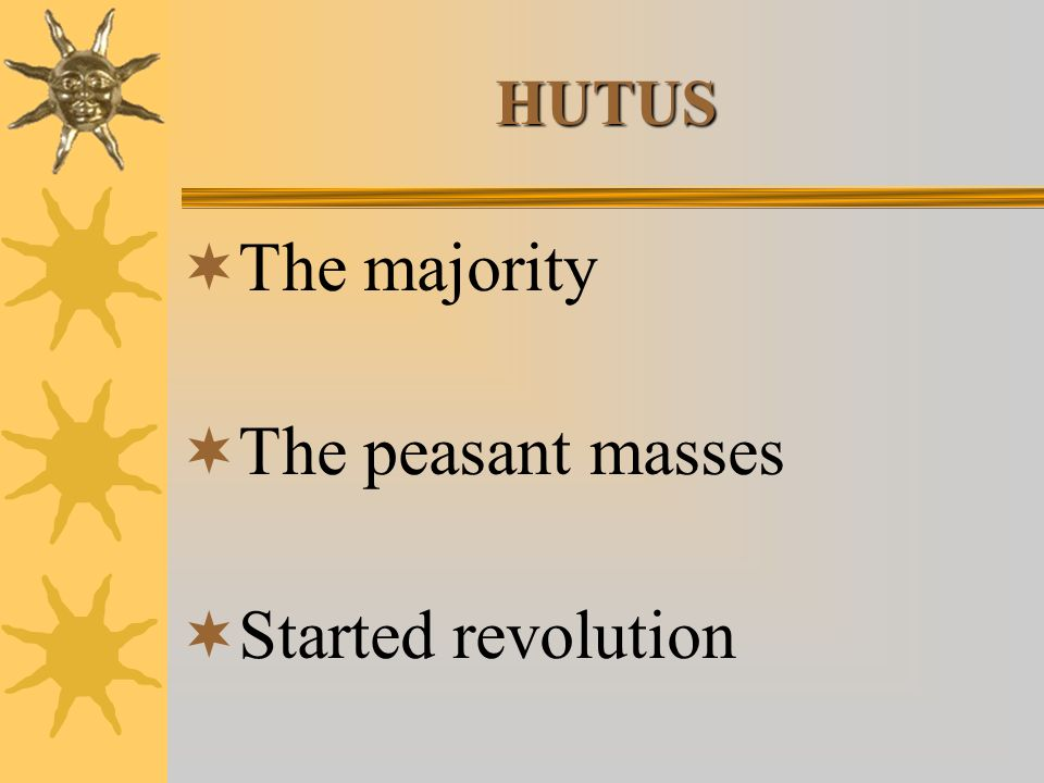 HUTUS The majority The peasant masses Started revolution
