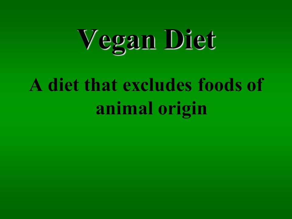 Vegan Diet A diet that excludes foods of animal origin