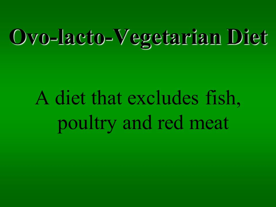 Ovo-lacto-Vegetarian Diet A diet that excludes fish, poultry and red meat