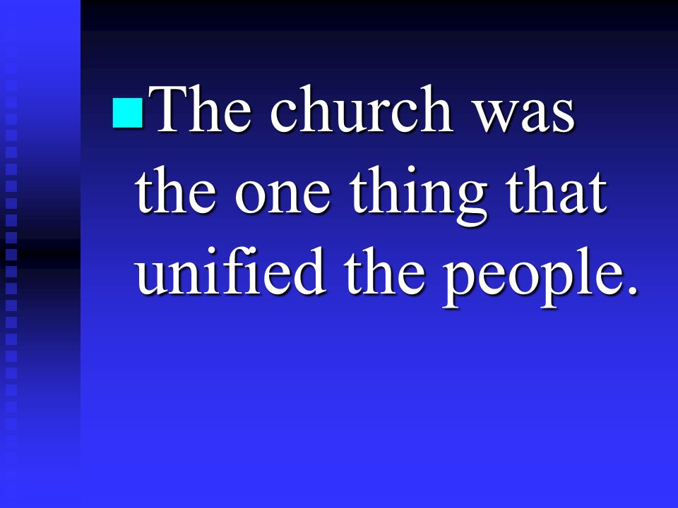The church was the one thing that unified the people.