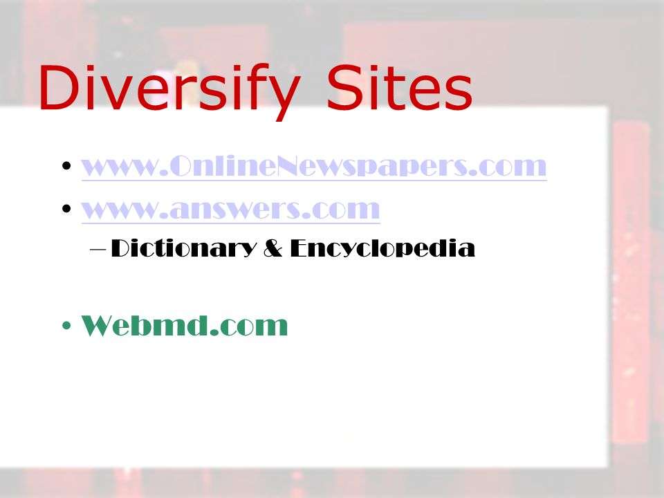 Diversify Sites www.OnlineNewspapers.com www.answers.com –Dictionary & Encyclopedia Webmd.com