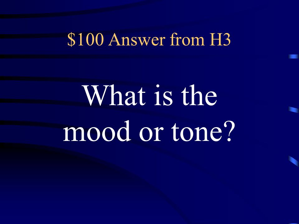 $100 Question from H3 the overall feeling a literary work gives to readers