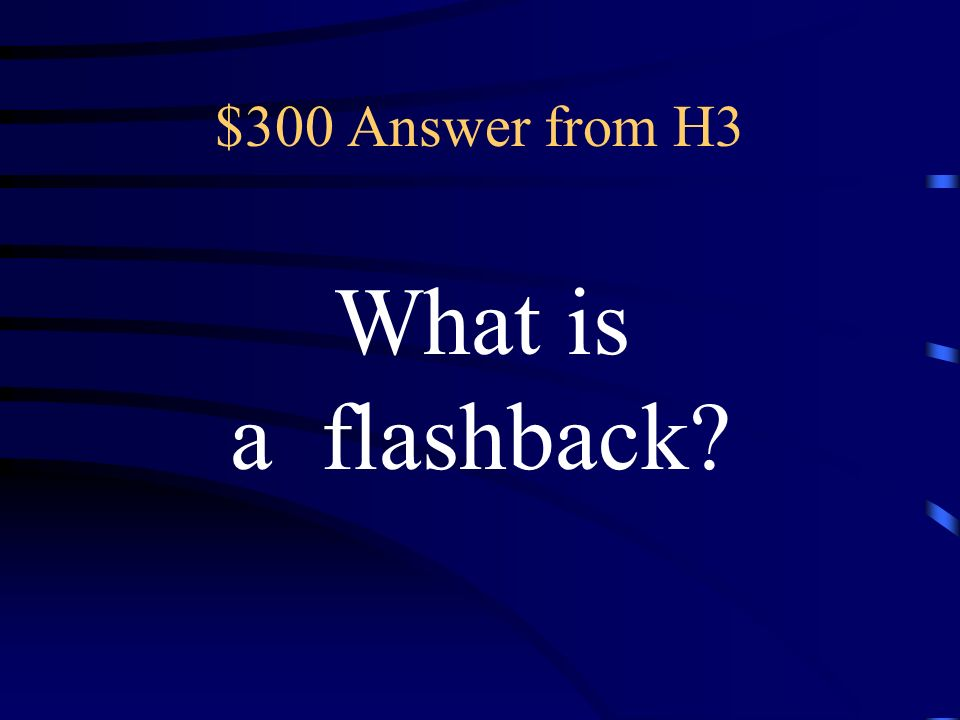 $300 Question from H3 an interruption in the chronological order that presents the reader with scenes from the events that occurred earlier