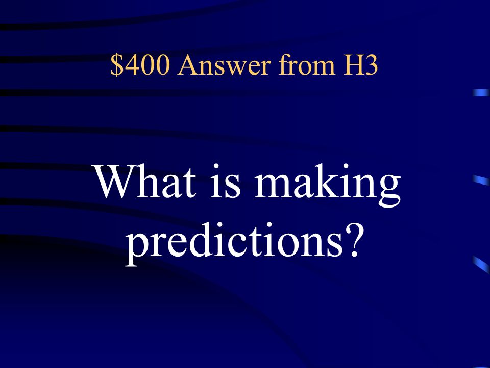 $400 Question from H3 using information from what you know to make a good guess about what might happen in the future