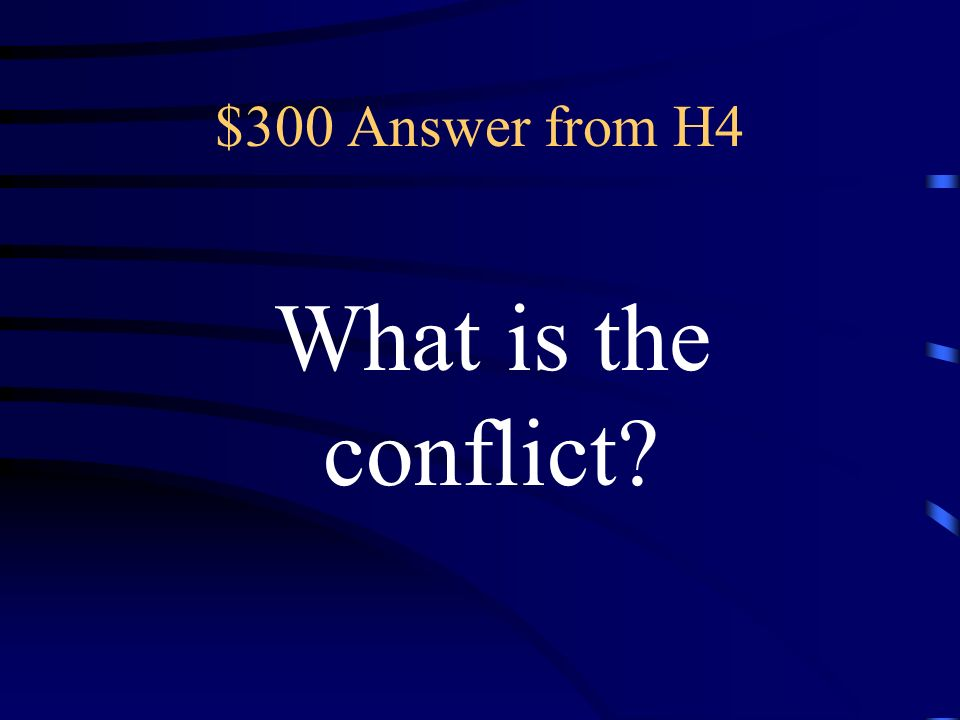 $300 Question from H4 the struggle between opposing forces in a story