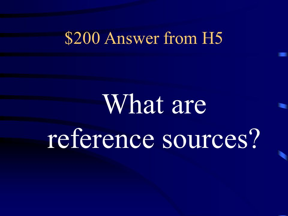 $200 Question from H5 books that contain information on a wide variety of subjects or that tell you where to find such information