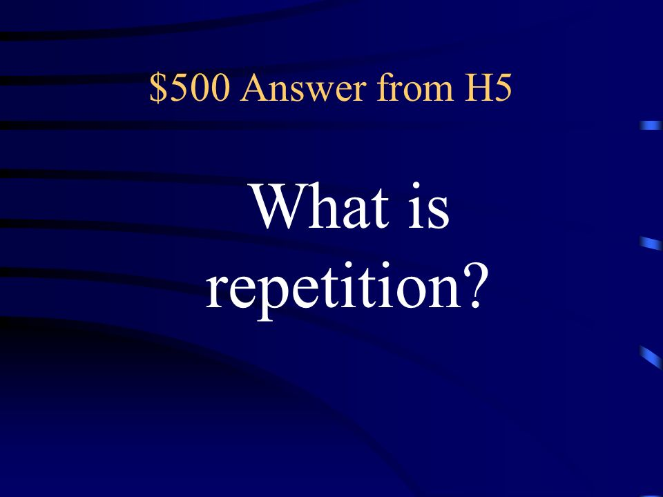 $500 Question from H5 the repeated use of sounds, words, phrases, or lines