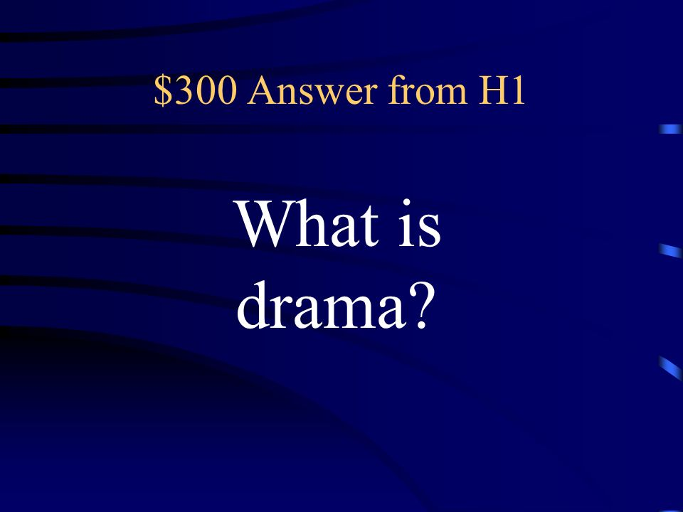 $300 Question from H1 stories told in verse or prose in which conflict and emotion are expressed entirely through dialogue and actions of the characters on stage, with little or no narration
