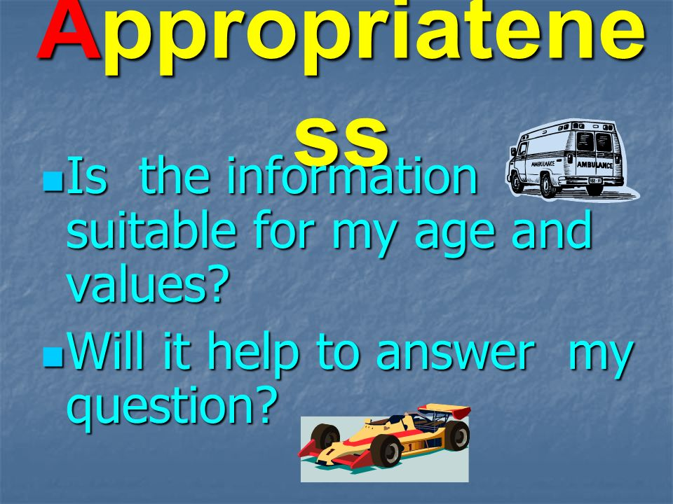 Appropriatene ss Is the information suitable for my age and values.