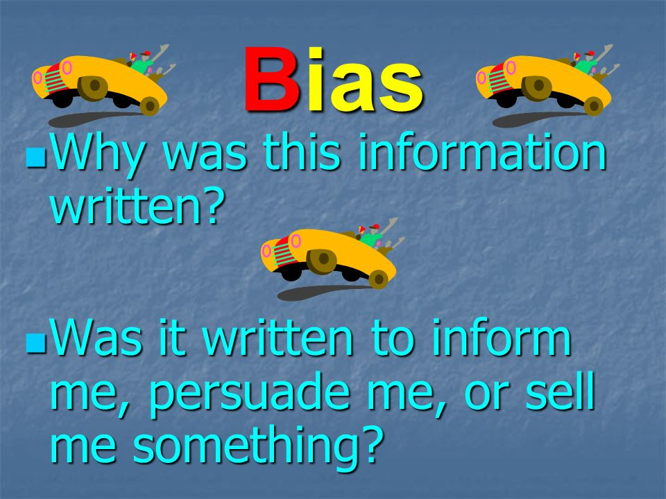 Bias Why was this information written. Why was this information written.