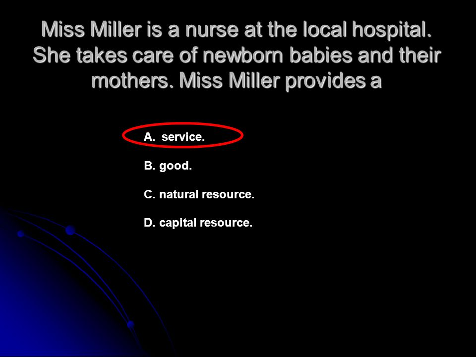 Miss Miller is a nurse at the local hospital. She takes care of newborn babies and their mothers.