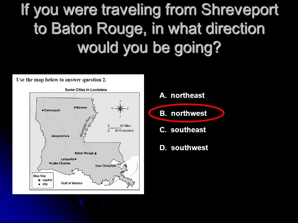 If you were traveling from Shreveport to Baton Rouge, in what direction would you be going.