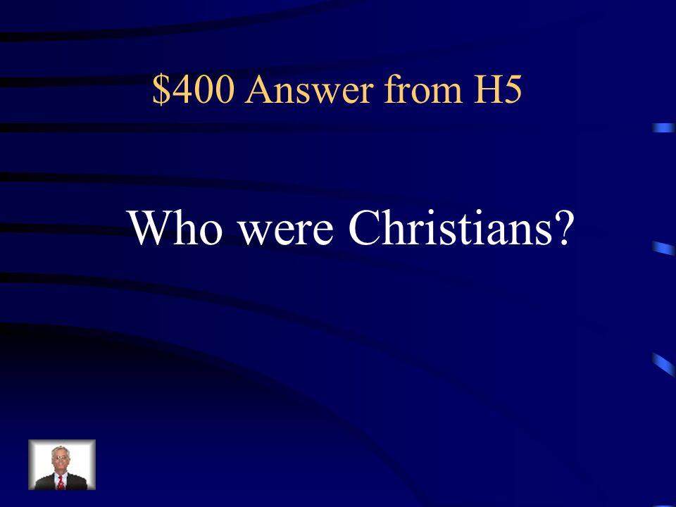 $400 Question from H5 These people were the official enemies of the Roman Empire.