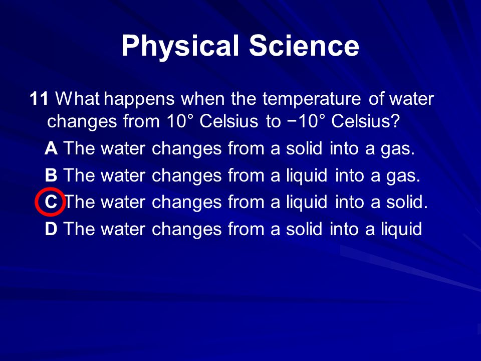 11 What happens when the temperature of water changes from 10° Celsius to 10° Celsius.