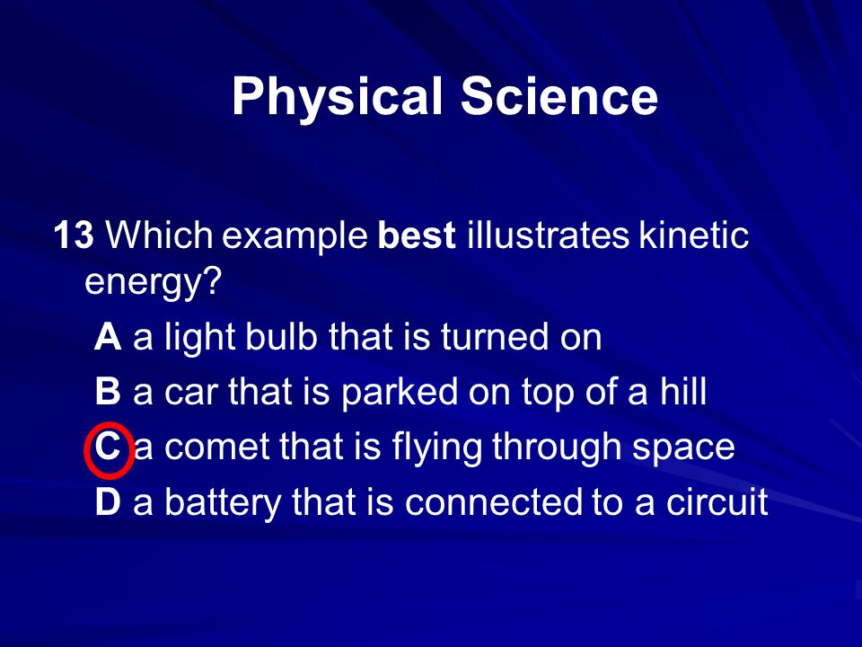 13 Which example best illustrates kinetic energy.