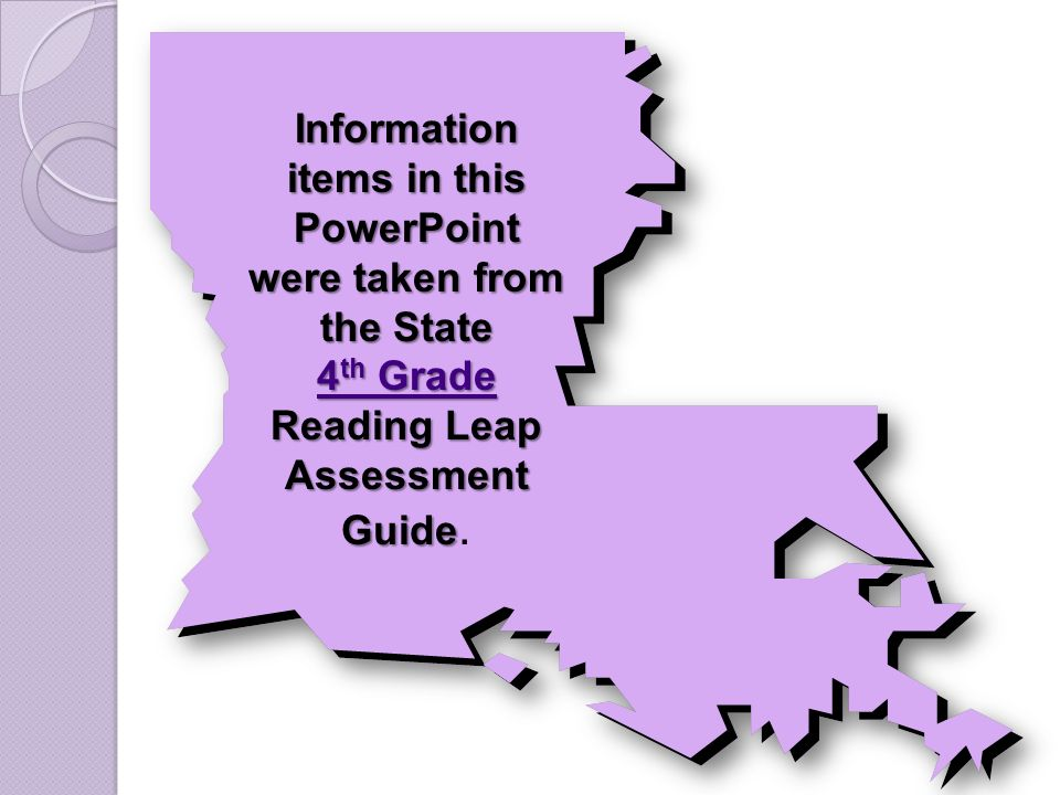Information items in this PowerPoint were taken from the State 4 th Grade Reading Leap Assessment Guide Information items in this PowerPoint were taken from the State 4 th Grade Reading Leap Assessment Guide.