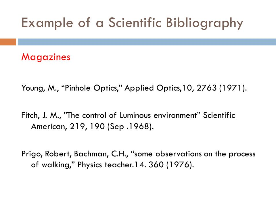 Example of a Scientific Bibliography Magazines Young, M., Pinhole Optics, Applied Optics,10, 2763 (1971).