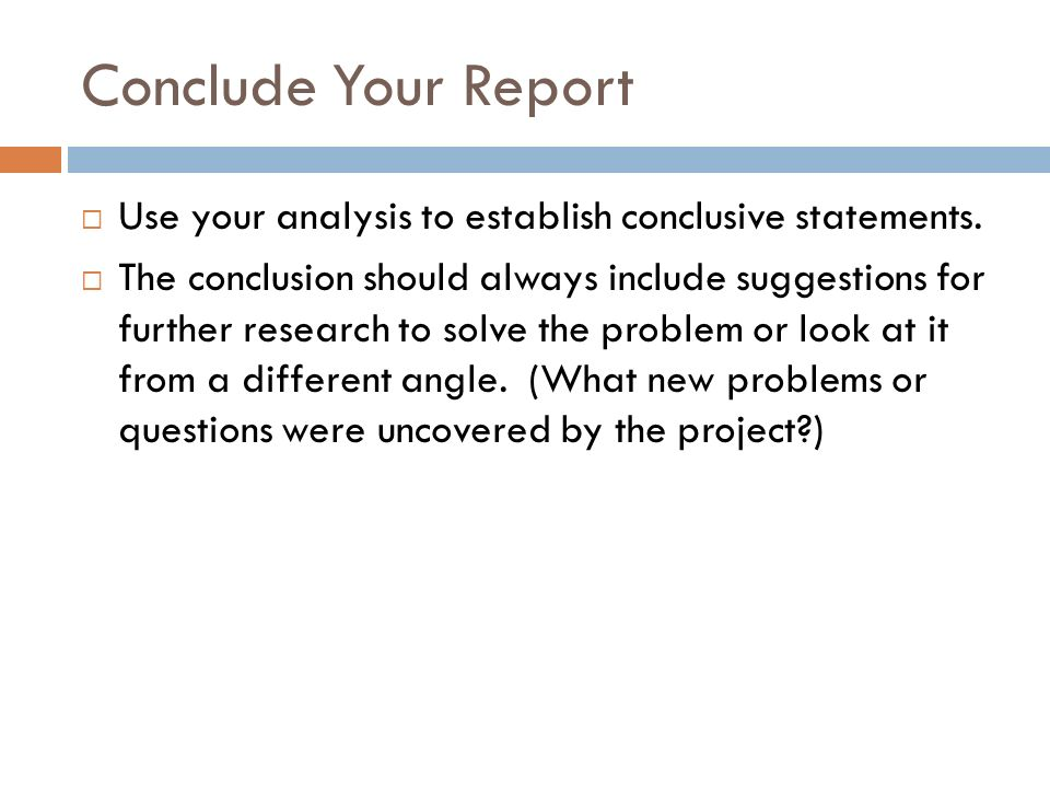 Conclude Your Report Use your analysis to establish conclusive statements.