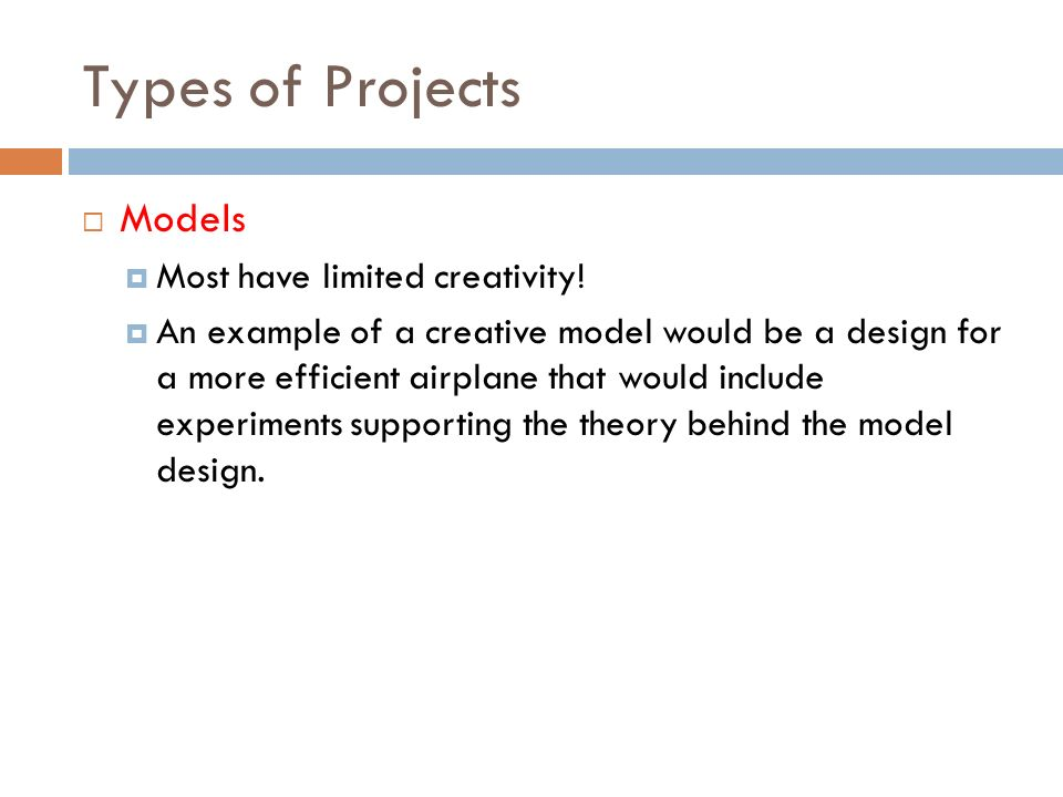 Types of Projects Models Most have limited creativity.